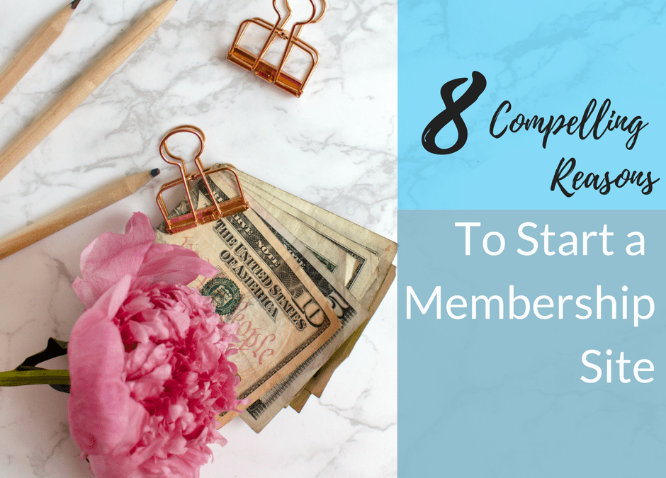 8 Compelling Reasons To Start a Membership Site for Passive Income
