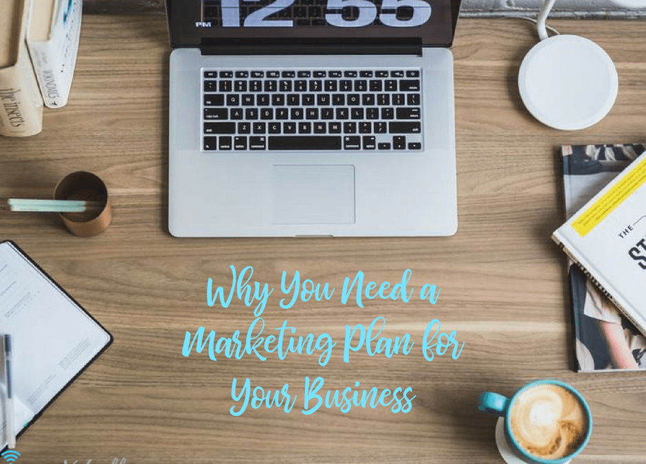 Why You Need a Marketing Plan for Your Business
